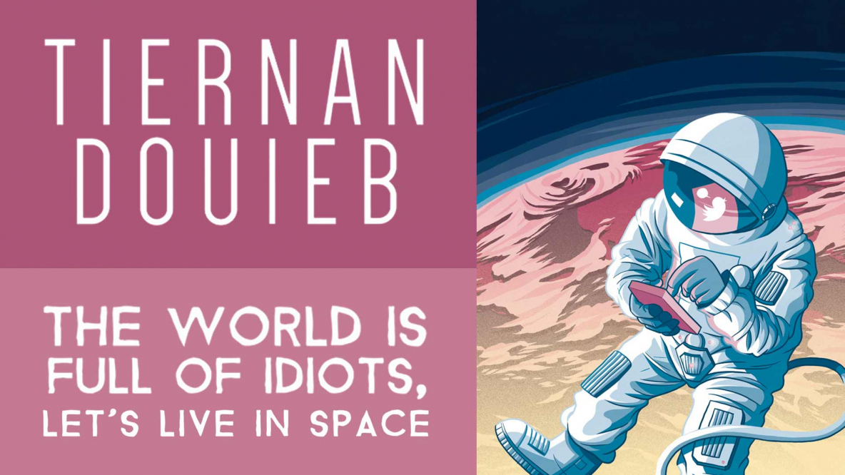 Tiernan Douieb – The World Is Full Of Idiots, Let's Live In Space Filming